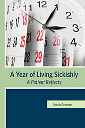 A Year of Living Sickishly: A Patient Reflects byJessie Gruman